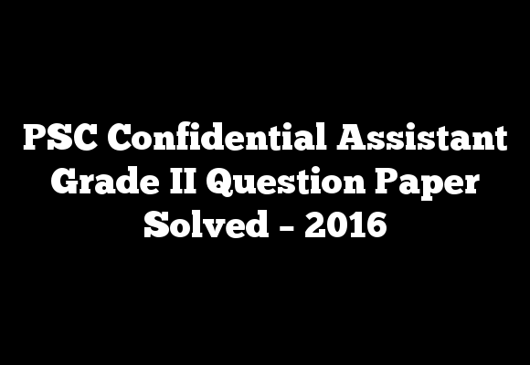 PSC Confidential Assistant Grade II Question Paper Solved – 2016