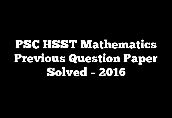 PSC HSST Mathematics Previous Question Paper Solved – 2016