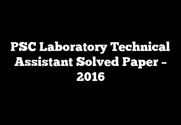 PSC Laboratory Technical Assistant Solved Paper – 2016